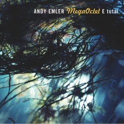 Andy Emler MegaOctet - E Total (2012)