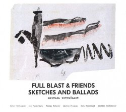 Full Blast & Friends - Sketches And Ballads (2011)