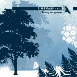 Timewarp inc. - Dub My Funky Groove (2005)