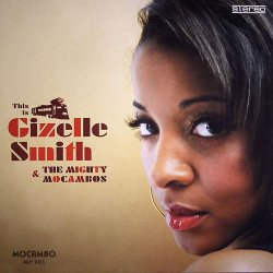 Gizelle Smith & The Mighty Mocambos - This Is Gizelle Smith & The Mighty Mocambos (2009)