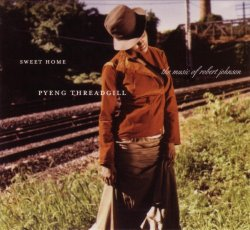 Pyeng Threadgill - Sweet Home: Music of Robert Johnson (2004)