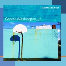 Grover Washington, Jr. - Jazz Moods: Cool (2004)