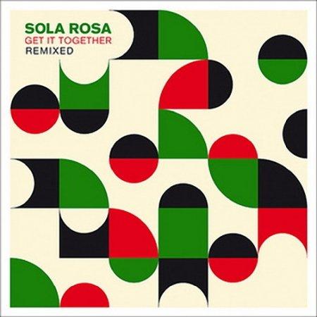 Sola Rosa - Get It Together Remixed (2012)