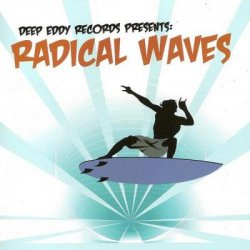 Deep Eddy Records Presents: Radical Waves (2012)