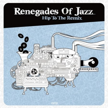 Renegades Of Jazz - Hip To The Remix (2012)