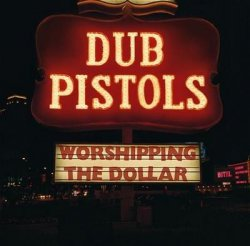 Dub Pistols - Worshipping The Dollar (2012)