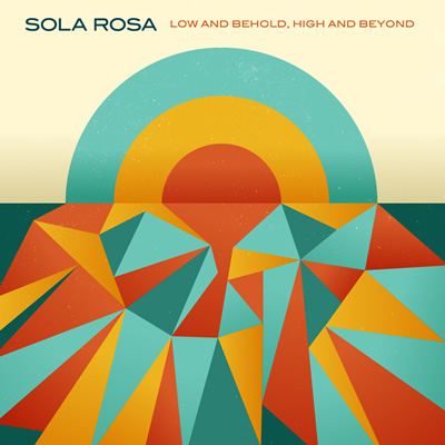 Sola Rosa - Low and Behold, High and Beyond (2012)