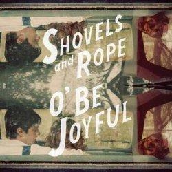 Shovels And Rope - O' Be Joyful (2012)