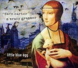 Dave Carter & Tracy Grammer – Little Blue Egg (2012)