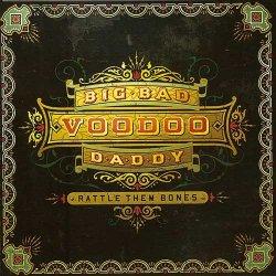 Big Bad Voodoo Daddy - Rattle Them Bones (2012)