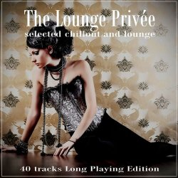 The Lounge Privee (Selected Chillout and Lounge) (2012)