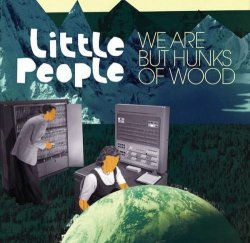 Little People - We Are But Hunks Of Wood (2012)