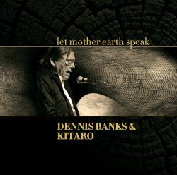 Dennis Banks & Kitaro - Let Mother Earth Speak (2012)