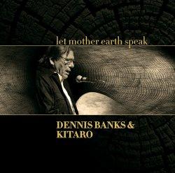 Dennis Banks & Kitaro - Let Mother Earth Speak (2012)