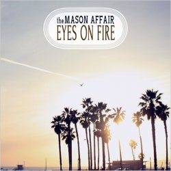 The Mason Affair - Eyes On Fire (2012)