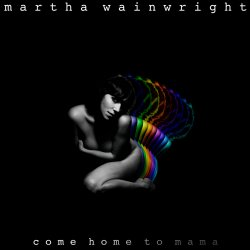 Martha Wainwright - Come Home to Mama (2012)