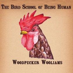 Woodpecker Wooliams - The Bird School of Being Human (2012)