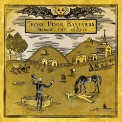 Those Poor Bastards - Behold the Abyss (2012)