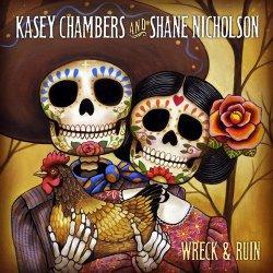 Kasey Chambers & Shane Nicholson - Wreck & Ruin (2012)