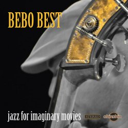 Bebo Best - Jazz For Imaginary Movies (2012)