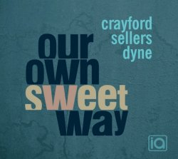 Crayford, Sellers & Dyne - Our Own Sweet Way (2012)