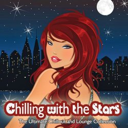 VA - Chilling With the Stars: The Ultimate Chillout and Lounge Collection (2012)