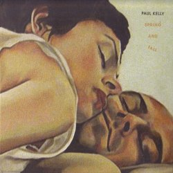 Paul Kelly - Spring And Fall (2012)