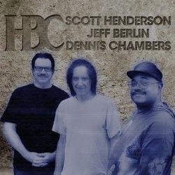 Scott Henderson / Jeff Berlin / Dennis Chambers - HBC (2012)