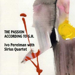 Ivo Perelman & The Sirius Quartet - The Passion