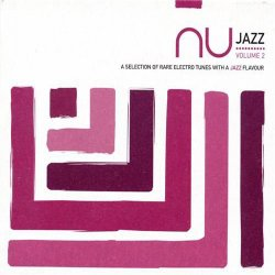Nu Jazz: A Selection Of Rare Electro Tunes With A Jazz Flavour Vol. 2 (2005)