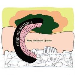 Mary Halvorson Quintet - Bending Bridges (2012)