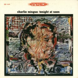 Charles Mingus - Tonight at Noon (1961) 2004 Lossless + MP3