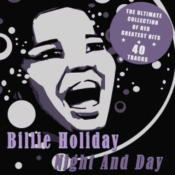 Billie Holiday - Night and Day: The Ultimate Collection of Her Greatest Hits (2012)