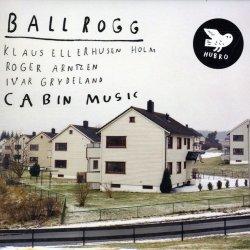 Ballrogg - Cabin Music (2012)
