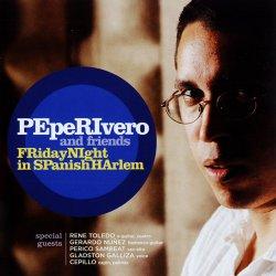 Pepe Rivero - Friday Night In Spanish Harlem (2008)