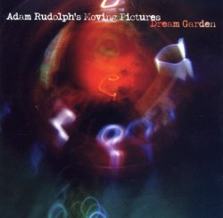 Adam Rudolph's Moving Pictures - Dream Garden (2008)