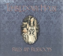 Tumbledown House - Fables and Falsehoods (2012)