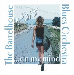 Barrelhouse Blues Orchestra with Johnny Mars & Paul Hart - On My Mind (2003)