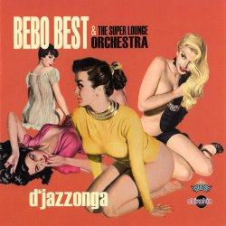 Bebo Best & The Super Lounge Orchestra - D'jazzonga (2008)