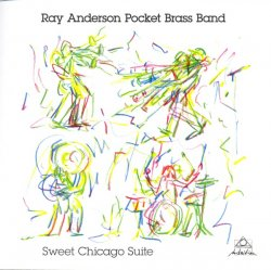 Ray Anderson Pocket Brass Band - Sweet Chicago Suite (2012)