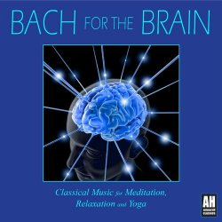 Bach for the Brain - Classical Music for Meditation, Relaxation and Yoga (2012)