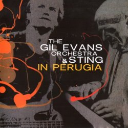 The Gil Evans Orchestra & Sting - In Perugia (2006)