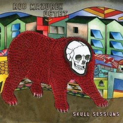 Rob Mazurek Octet - Skull Sessions (2013)
