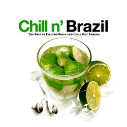 Chill N' Brazil: The Best Of Electro-Bossa & Chill Out Remixes (2008)