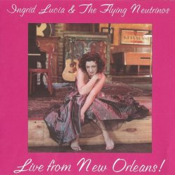 Ingrid Lucia and The Flying Neutrinos - Live From New Orleans (2003)