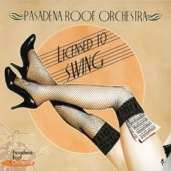 Pasadena Roof Orchestra - Licensed To Swing (2011)