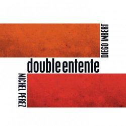 Diego Imbert & Michel Perez - Double Entente (2013)