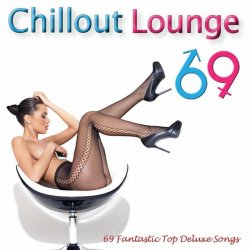 VA - Chillout Lounge 69: Ultimate Masterpiece Collection of the Best Ibiza Cafe Chill Out Relax Music for Body and Soul (2013)