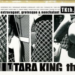 Tara King Th. - Extravagant, Grotesque & Nonchalant (2010)