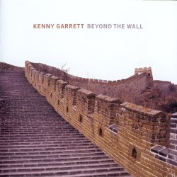 Kenny Garrett - Beyond The Wall (2006)